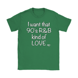 I Want That 90's R&B Kind of LOVE Ladies T-shirt - Audio Swag
