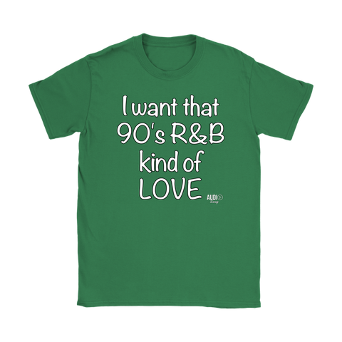 I Want That 90's R&B Kind of LOVE Ladies T-shirt