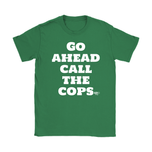 Go Ahead Call The Cops Ladies T-shirt