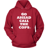 Go Ahead Call The Cops Hoodie - Audio Swag