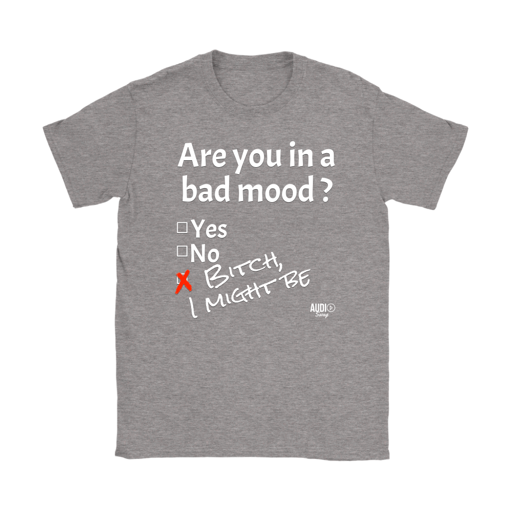 Are You In A Bad Mood Ladies T-shirt - Audio Swag