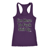 I'm Here To Fuck Shit Up Ladies Racerback Tank Top - Audio Swag