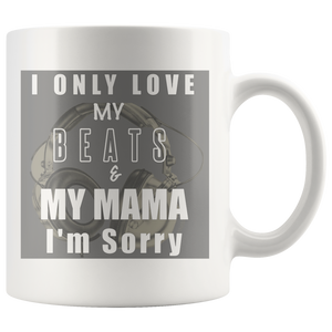 I Only Love My Beats & My Mama I'm Sorry Mug - Audio Swag