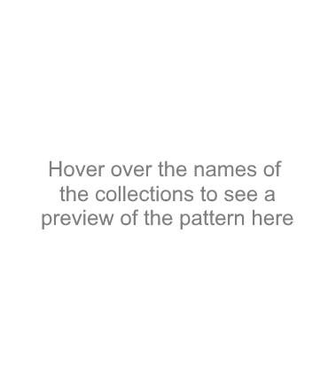 Hover over the names of the upcoming collections to see a preview of the pattern here