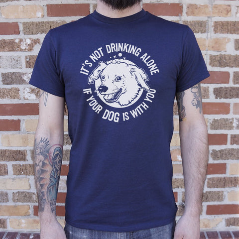 It's Not Drinking Alone If Your Dog Is With You T-Shirt (Mens) - Puptoria