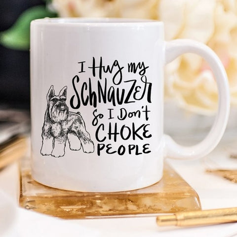 I Hug My Schnauzer So I Don't - 11oz Coffee Mug - Puptoria