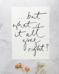 'But What If It All Goes Right?' Art Print by Oh Squirrel