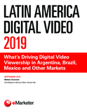 Latin America Digital Video 2019: What's Driving Digital Video Viewership in Argentina, Brazil, Mexico and Other Markets