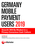Germany Mobile Payment Users 2019: Growth Will Be Modest in a Privacy-Conscious Cash Culture