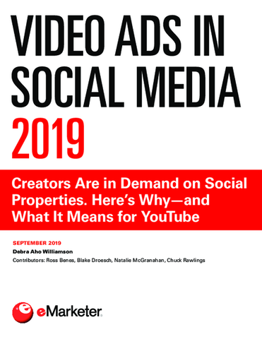 Video Ads in Social Media 2019: Creators Are in Demand on Social Properties. Here's Why—and What It Means for YouTube