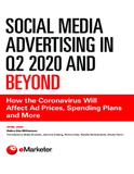 Social Media Advertising in Q2 2020 and Beyond: How the Coronavirus Will Affect Ad Prices, Spending Plans and More