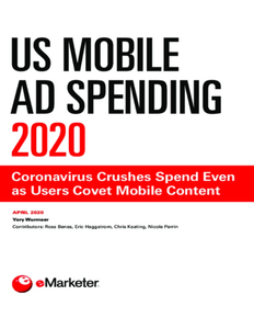 US Mobile Ad Spending 2020: Coronavirus Crushes Spend Even as Users Covet Mobile Content