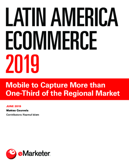Latin America Ecommerce 2019: Mobile to Capture More than One-Third of the Regional Market