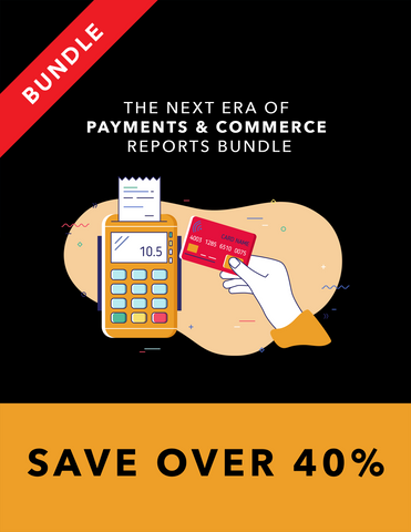 The Next Era of Payments & Commerce Report Bundle
