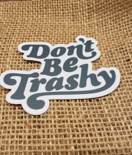 Don't Be Trashy Sticker- Keep Nature Wild