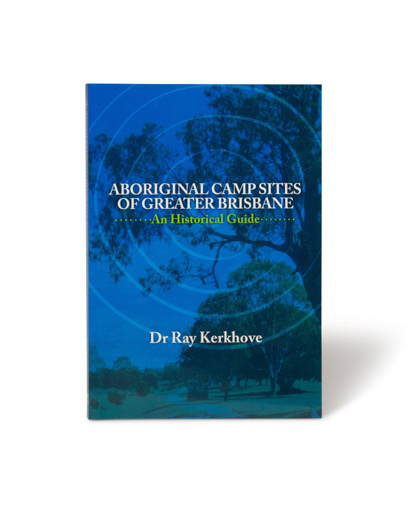 Aboriginal Campsites of Greater Brisbane by Dr Ray Kerkhove