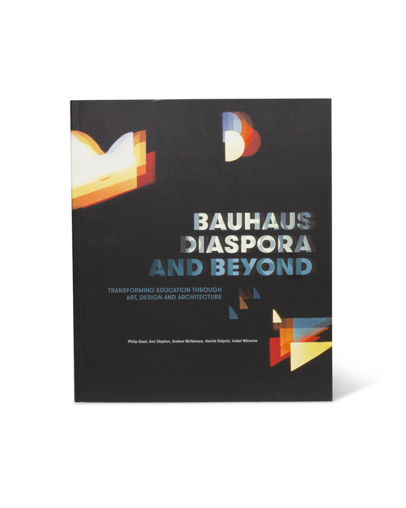 Bauhaus Diaspora and Beyond: Transforming Education through Art, Design and Architecture