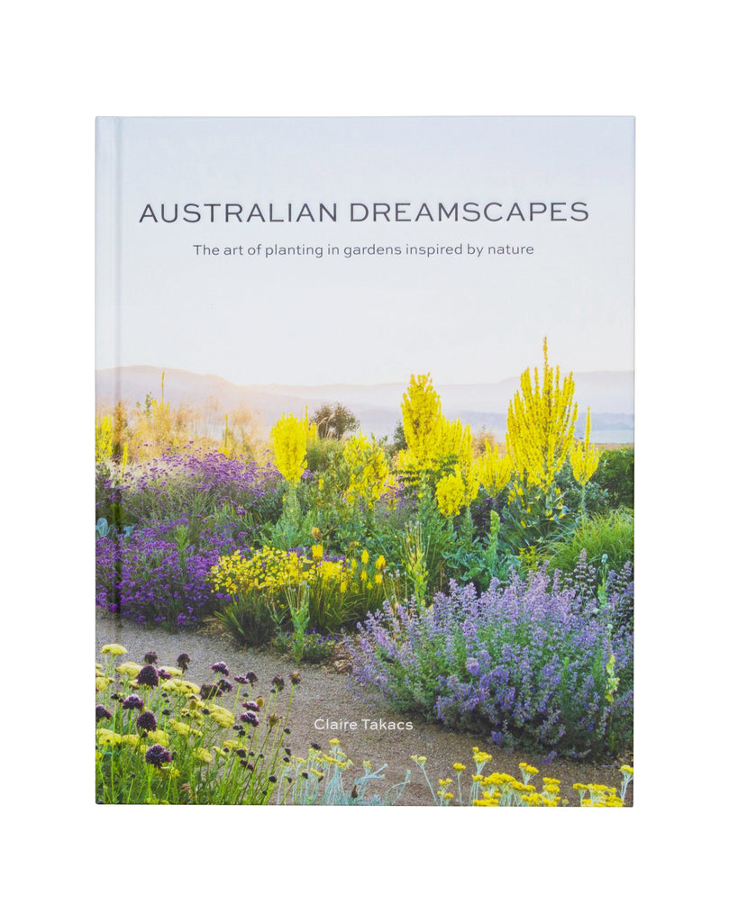 Australian Dreamscapes, The art of planting in gardens inspired by nature