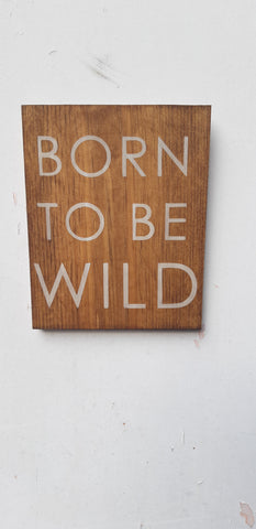 Born to be Wild Wood sign