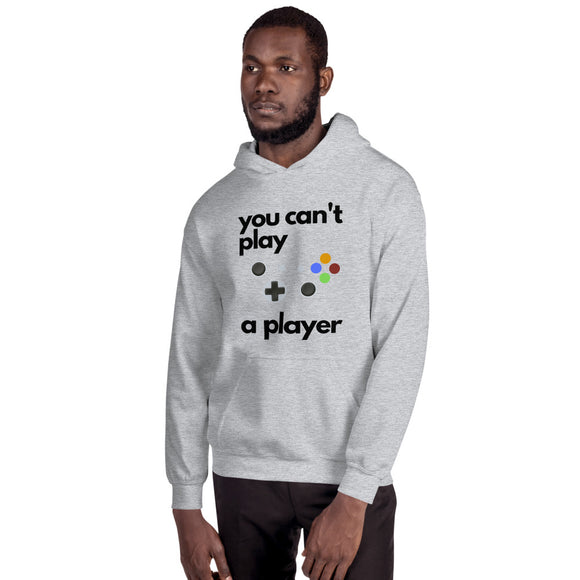 Gamer Hoodie- You can't play a player - Unisex - 3 colors Available - Forge&Craft