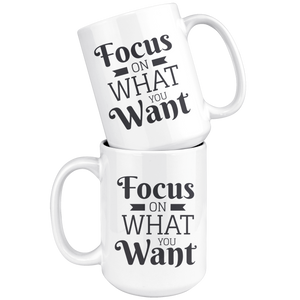 Focus On What You Want Mug