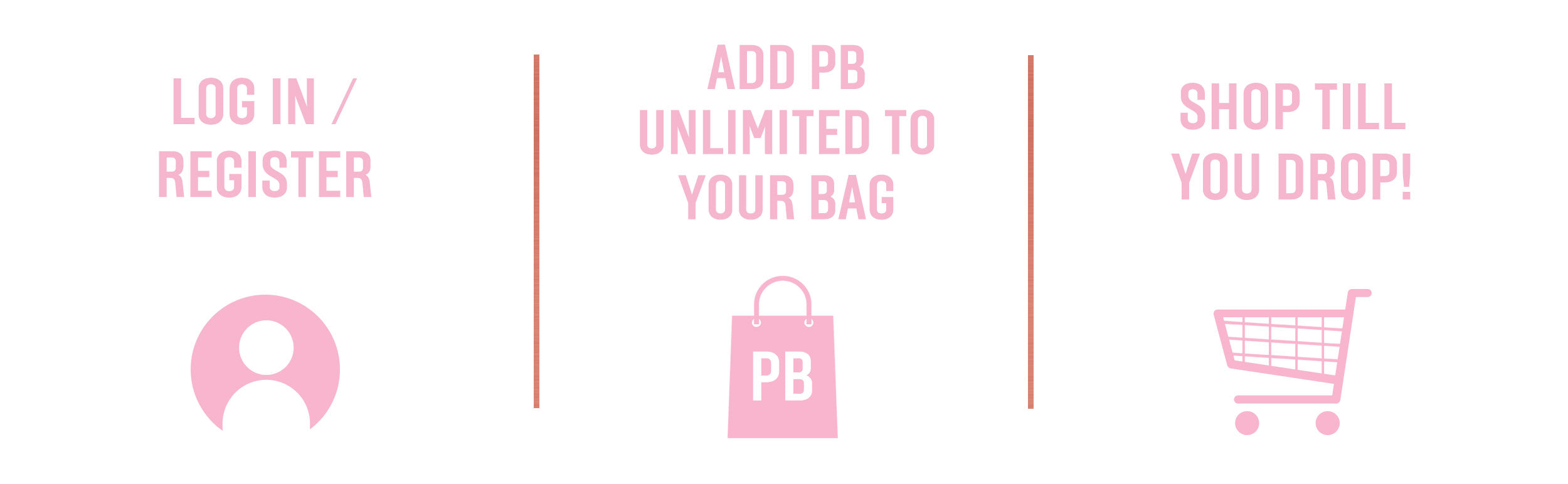 Login/Register > Add PB Unlimited to your bag > Shop till you drop!