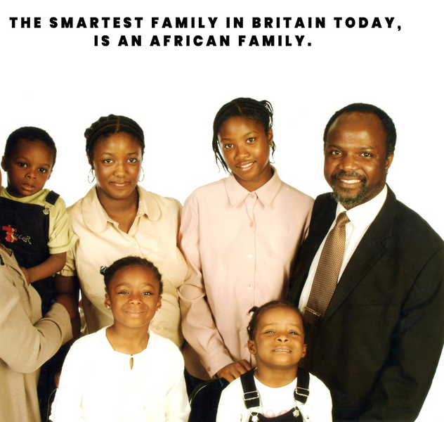 The Smartest Family in Britain today, is an African family.