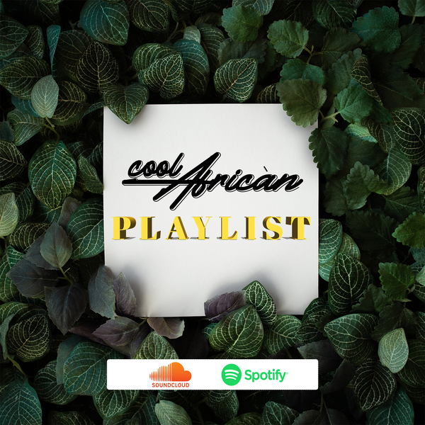 The CoolAfricanPlaylist - Exclusively on Soundcloud & Spotify