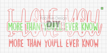Load image into Gallery viewer, Layered Words: I Love You More Than You'll Ever Know: SVG FILE LASER GLOWFORGE