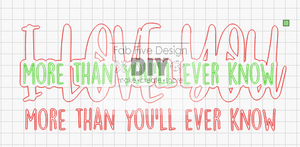 Layered Words: I Love You More Than You'll Ever Know: SVG FILE LASER GLOWFORGE