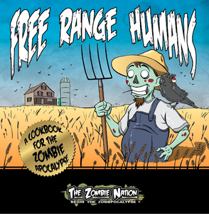 Free Range Humans: A Cookbook for the Apocalypse