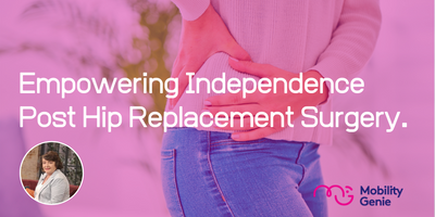 Empowering Independence Post Hip Replacement Surgery - Mobility Genie