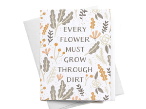 Every Flower Must Grow Through Dirt Greeting Card