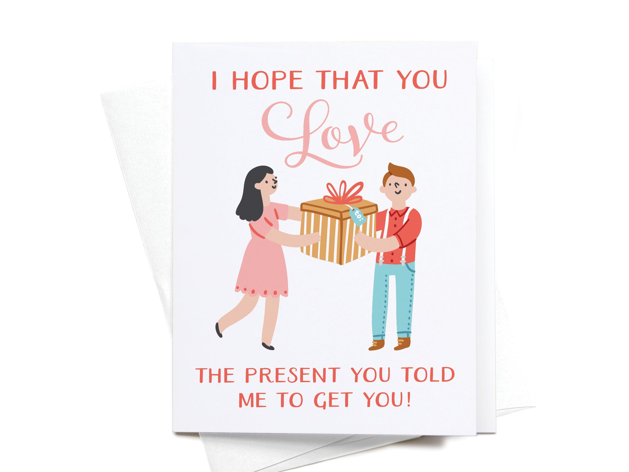 I Hope You Love the Present You Told Me To Get You! Greeting Card