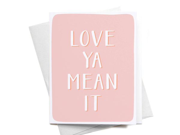 Love Ya Mean It Greeting Card
