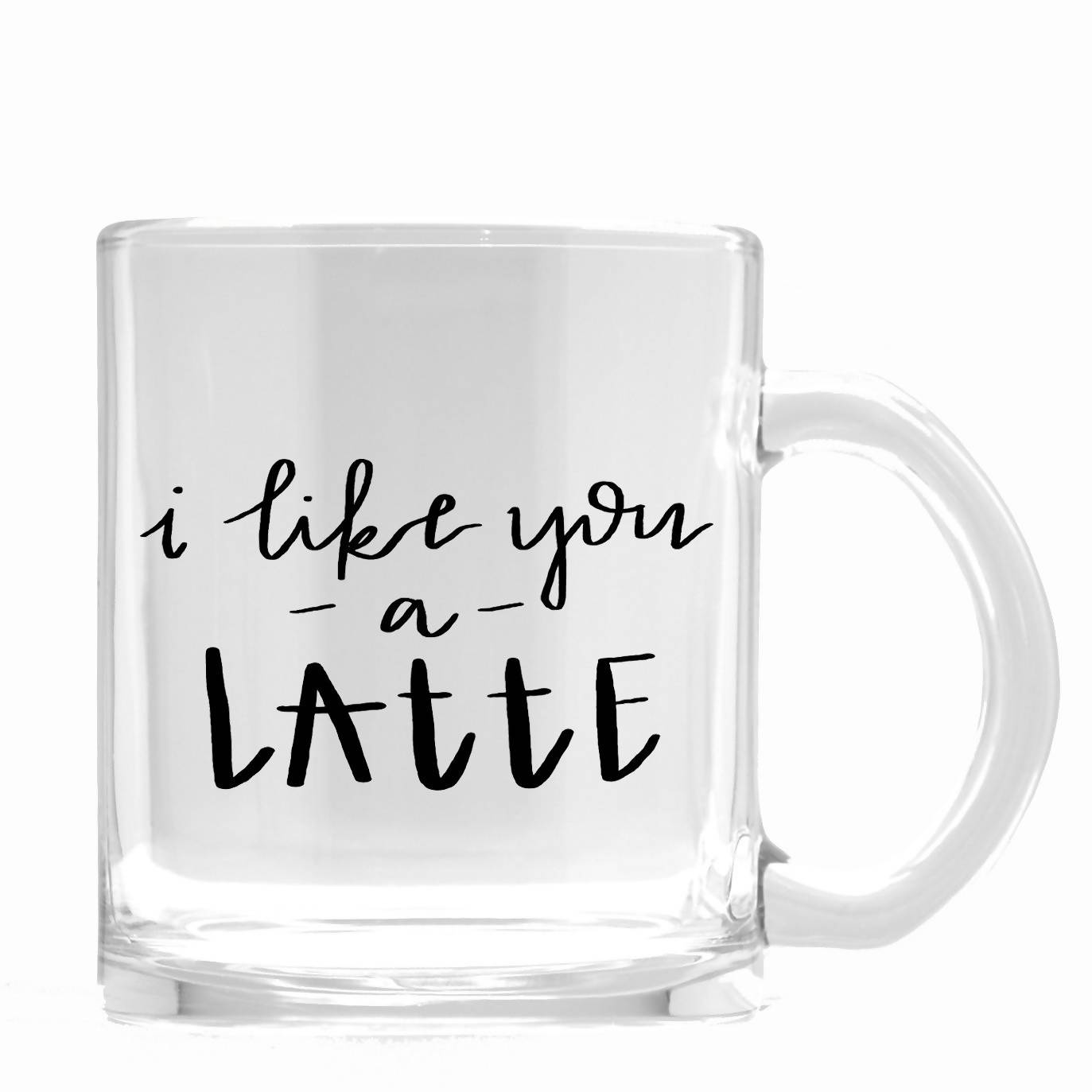 I Like You a Latte Glass Coffee Mug