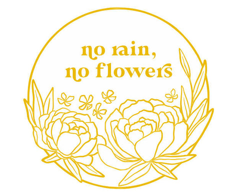 No Rain, No Flowers Pin