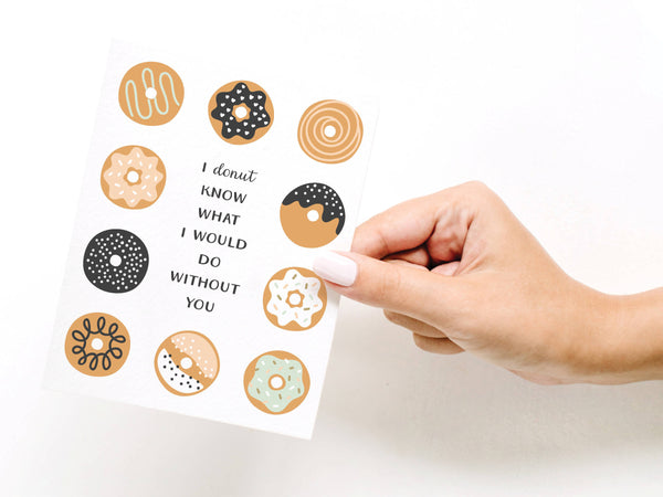 I Donut Know What I Would Do Without You Greeting Card