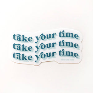 Take Your Time Sticker