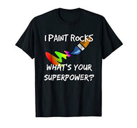 Rock Painting T-Shirt Funny I Paint Rocks Superpower Gift