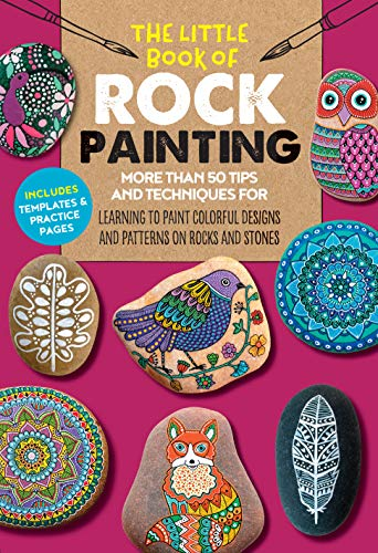 The Little Book of Rock Painting: More than 50 tips and techniques for learning to paint colorful designs and patterns on rocks and stones