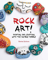 Rock Art!: Painting and Crafting with the Humble Pebble