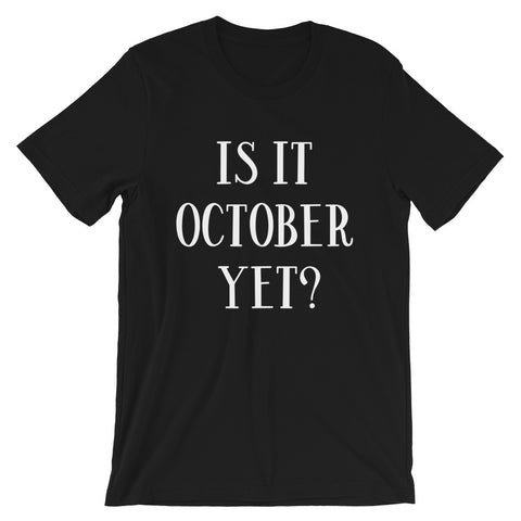 Is it October Yet? Short-Sleeve Unisex T-Shirt