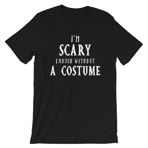 I'm Scary Enough Without A Costume Short-Sleeve Unisex T-Shirt