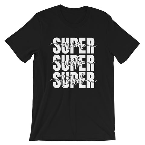 Super Mom, Super Wife, Super Tired Short-Sleeve Unisex T-Shirt