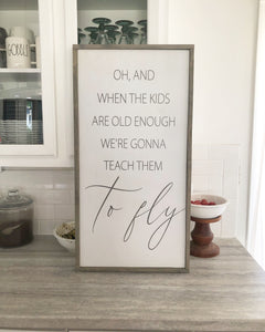 Wall Hanging / Oh and when the kids are old enough frame quote sign