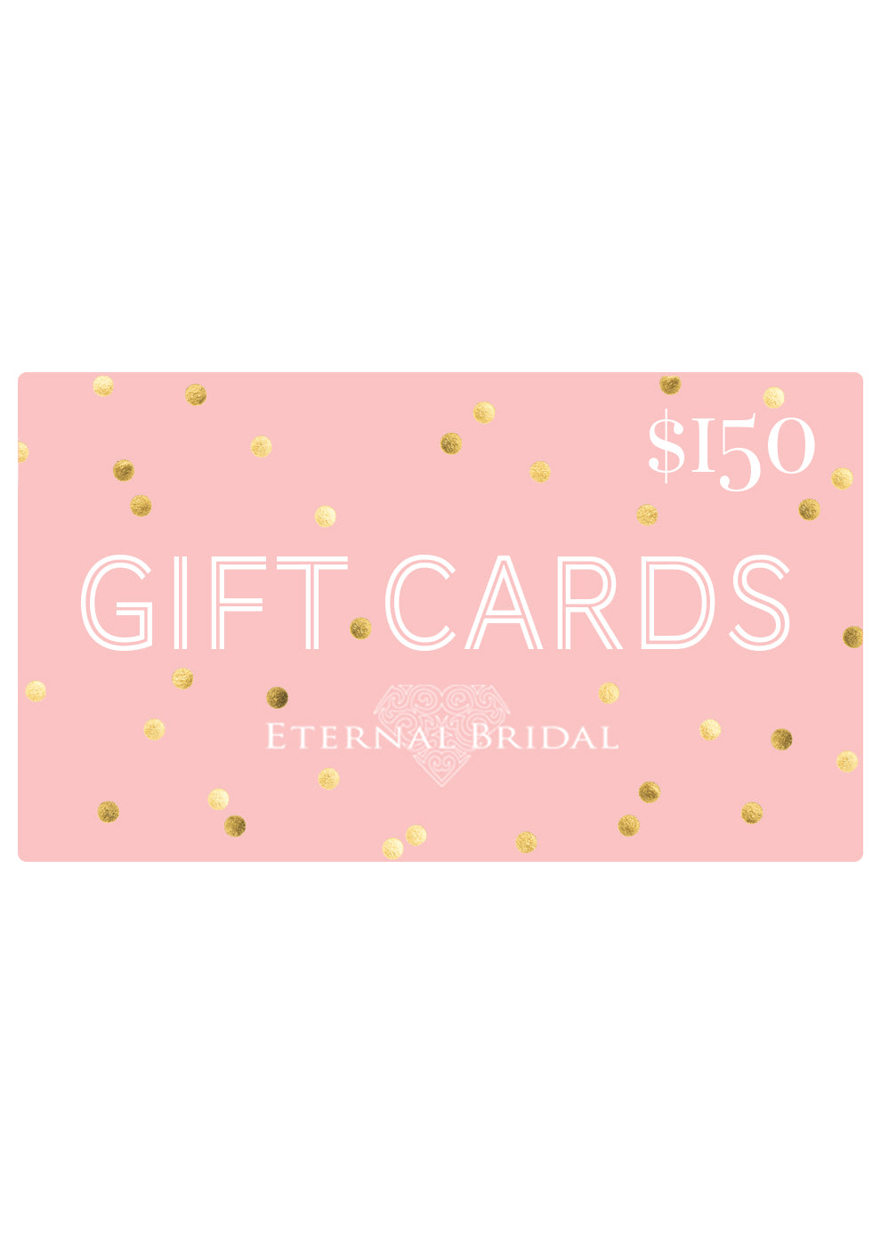 $150 eGift Card, Gift Card, Eternal Bridal - Eternal Bridal