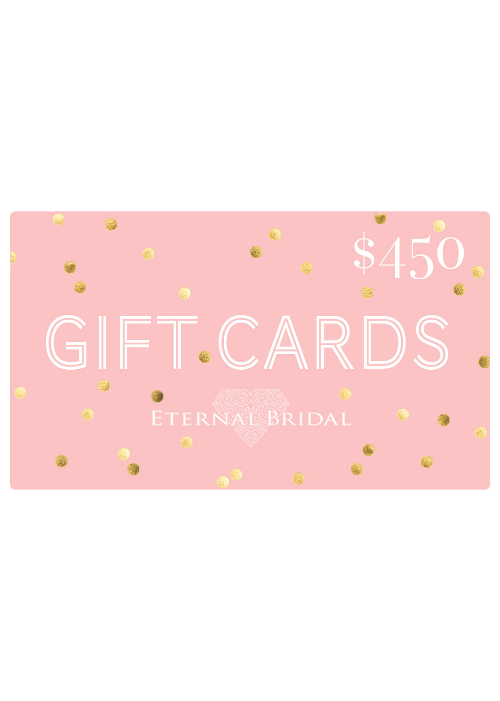 $450 eGift Card, Gift Card, Eternal Bridal - Eternal Bridal