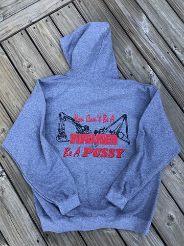 You Can't Be A Pipeliner & Be A Pussy Hoodie