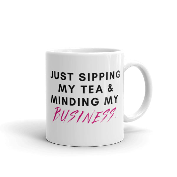 Sipping Tea and Minding My Business Mug